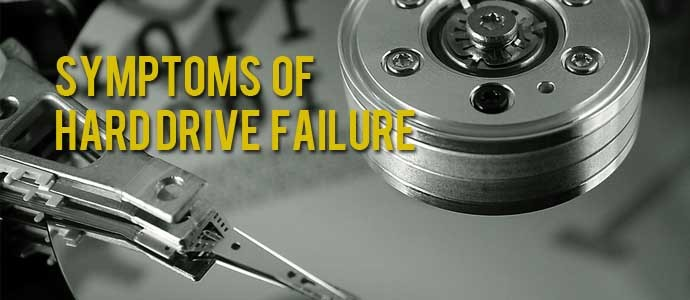 Sign and Symptoms of Hard Drive Failure